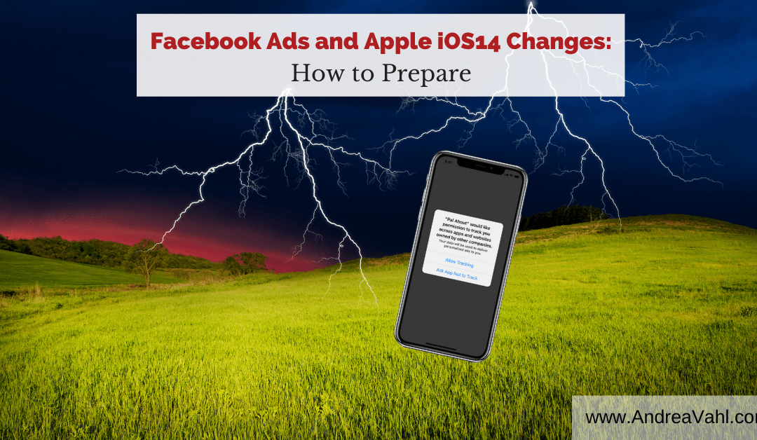 Facebook Ads and Apple iOS 14 Changes:  How to Prepare