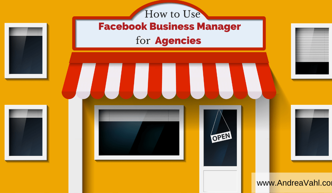 How to Use Facebook Business Manager for Agencies
