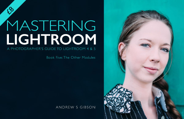 Mastering Lightroom: Book Five –The Other Modules