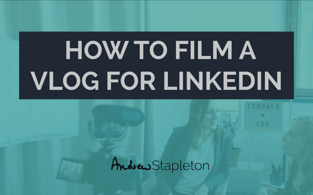 How to film a vlog for LinkedIn