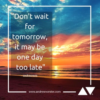 Quote - Don't wait for tomorrow