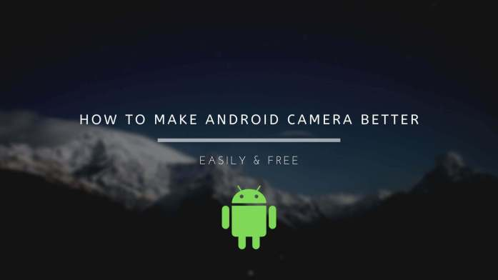 How to Make Android Camera Better