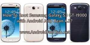 Easy Way to Root Samsung Galaxy S3 GT-I9300 Android 4.3 Jelly Bean