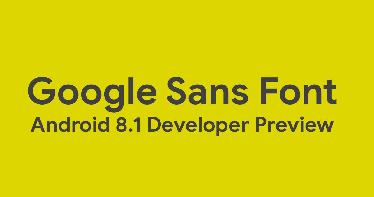 Download and Install Google Product Sans Fonts from Android 8.1 Oreo for Stock and Custom ROMS
