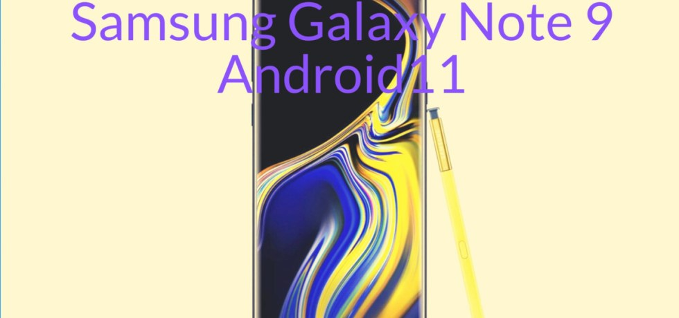Samsung Galaxy Note 9 Android 11