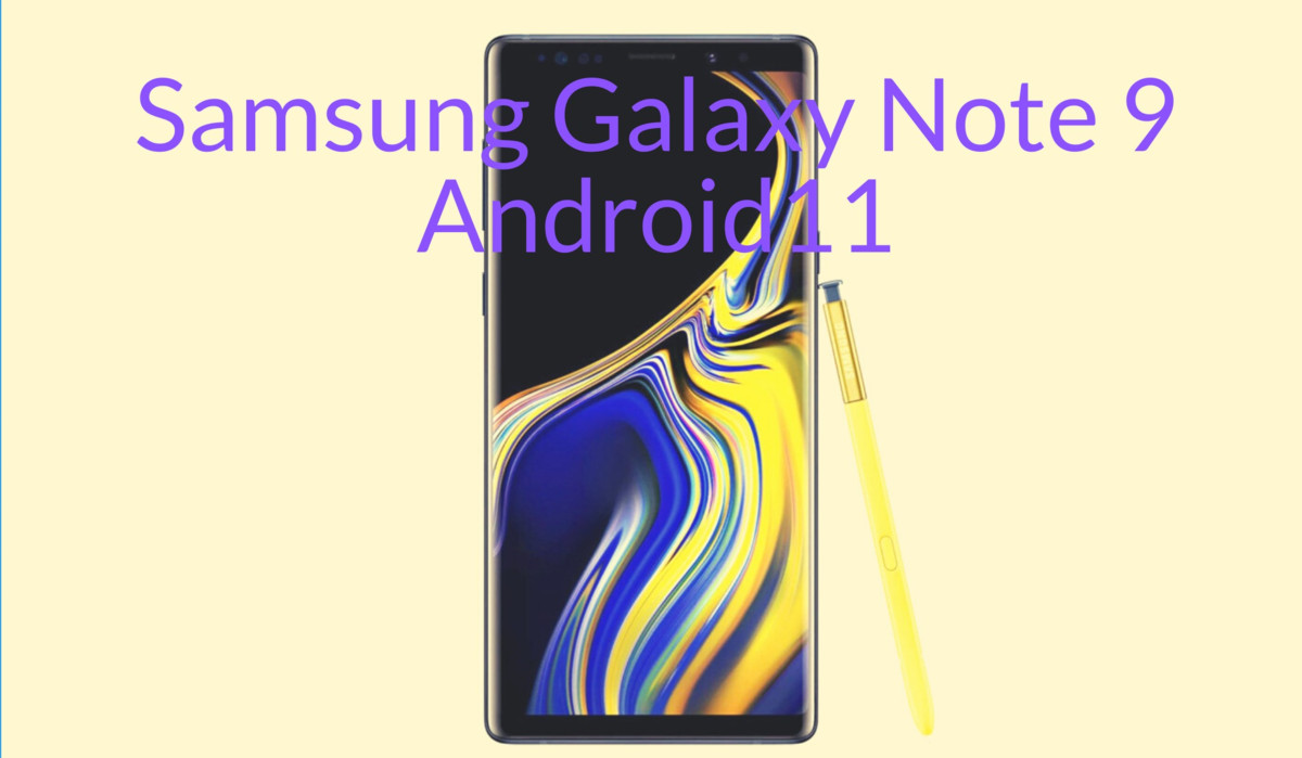 Update Samsung Galaxy Note 9 to Android 11 with first One UI 3.1 Custom ROM | Download NOBLE Android 11 ROM