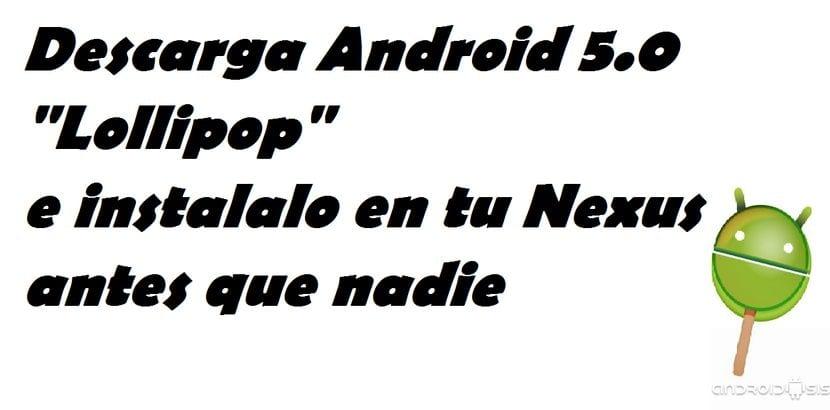 Actualiza tu Nexus 5 o Nexus 7 a Android 5.0 Lollipop