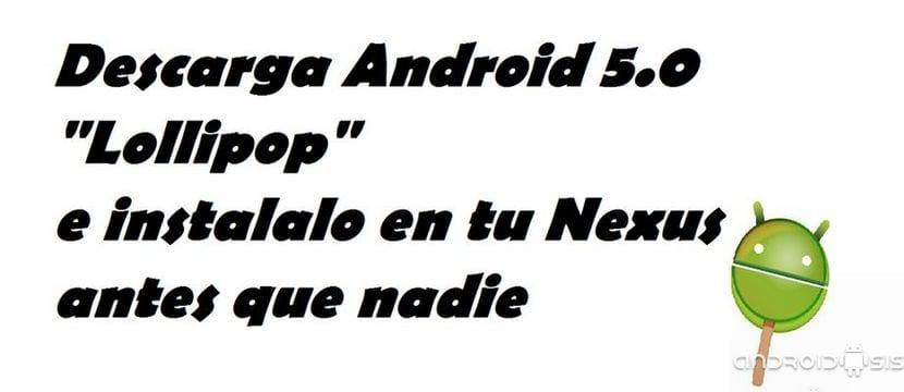 Cómo actualizar tu Nexus a Android 5.0 Lollipop de manera