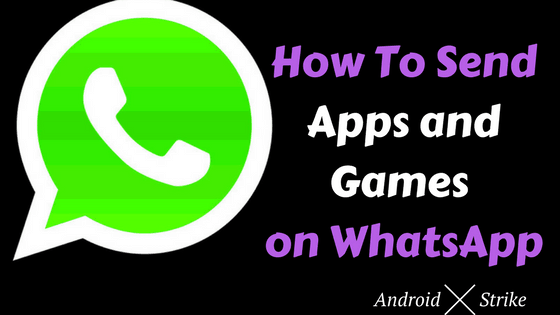 Send Apps And Games on Whatsapp 2017 method