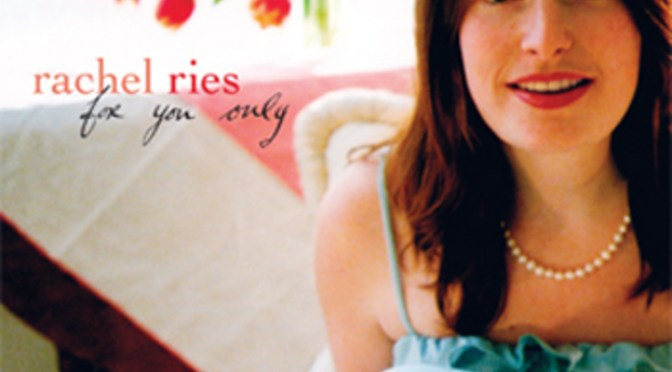 """For You Only"" — album by Rachel Ries"