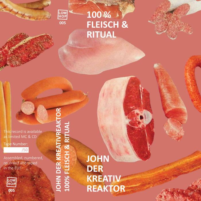 100% Fleisch & Ritual by John Der Kreativreaktor on LowHop Records