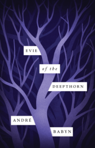 Review of Evie of the Deepthorn by Andre Babyn