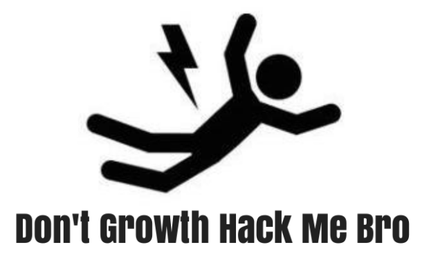 Don't Growth Hack Me Bro! - The Great Strategery