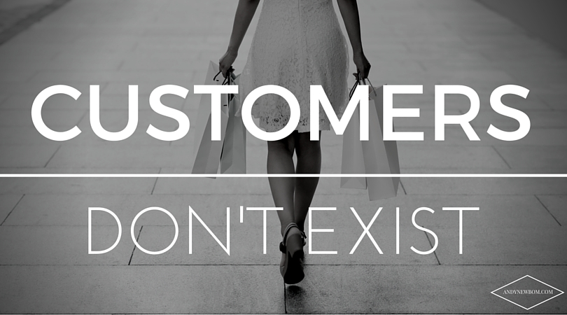 customers don't exist