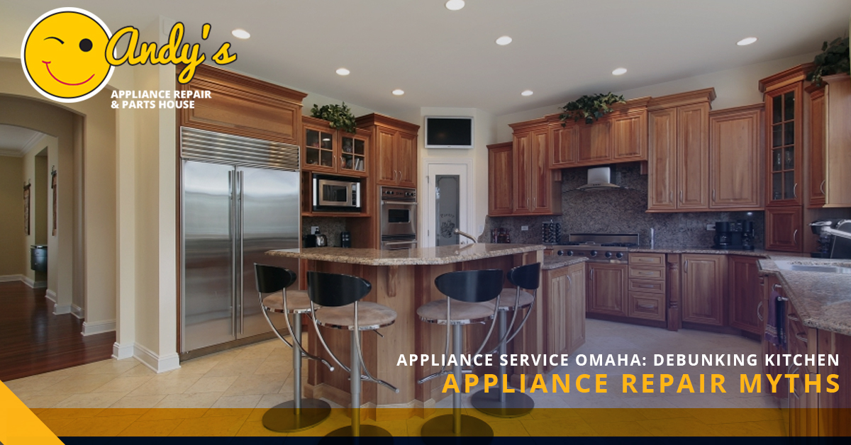 Appliance Service Omaha Debunking Kitchen Appliance Repair Myths  Andys