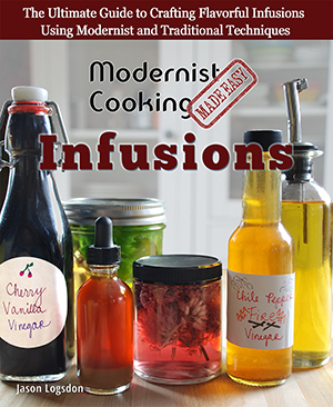 Modernist Cooking Made Easy Infusions
