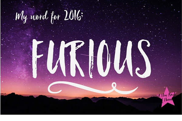 My Word for 2016: Furious