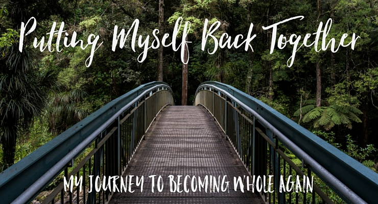 Putting Myself Back Together: My Journey To Becoming Whole Again