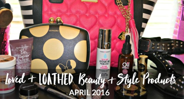 Loved & Loathed Beauty & Style Products - April 2016