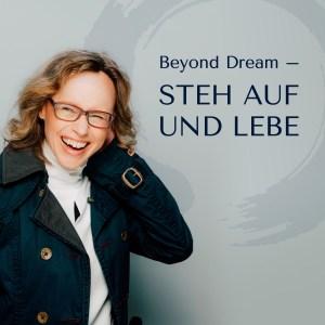 Folge 1: Podcast Beyond Dream - Steh auf und Lebe | Das Leben annehmen
