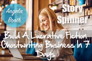 Story Spinner: Build A Lucrative Fiction Ghostwriting Business In 7 Days
