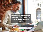 Become A Freelance Writer: It's Time To Build Your Dream Life