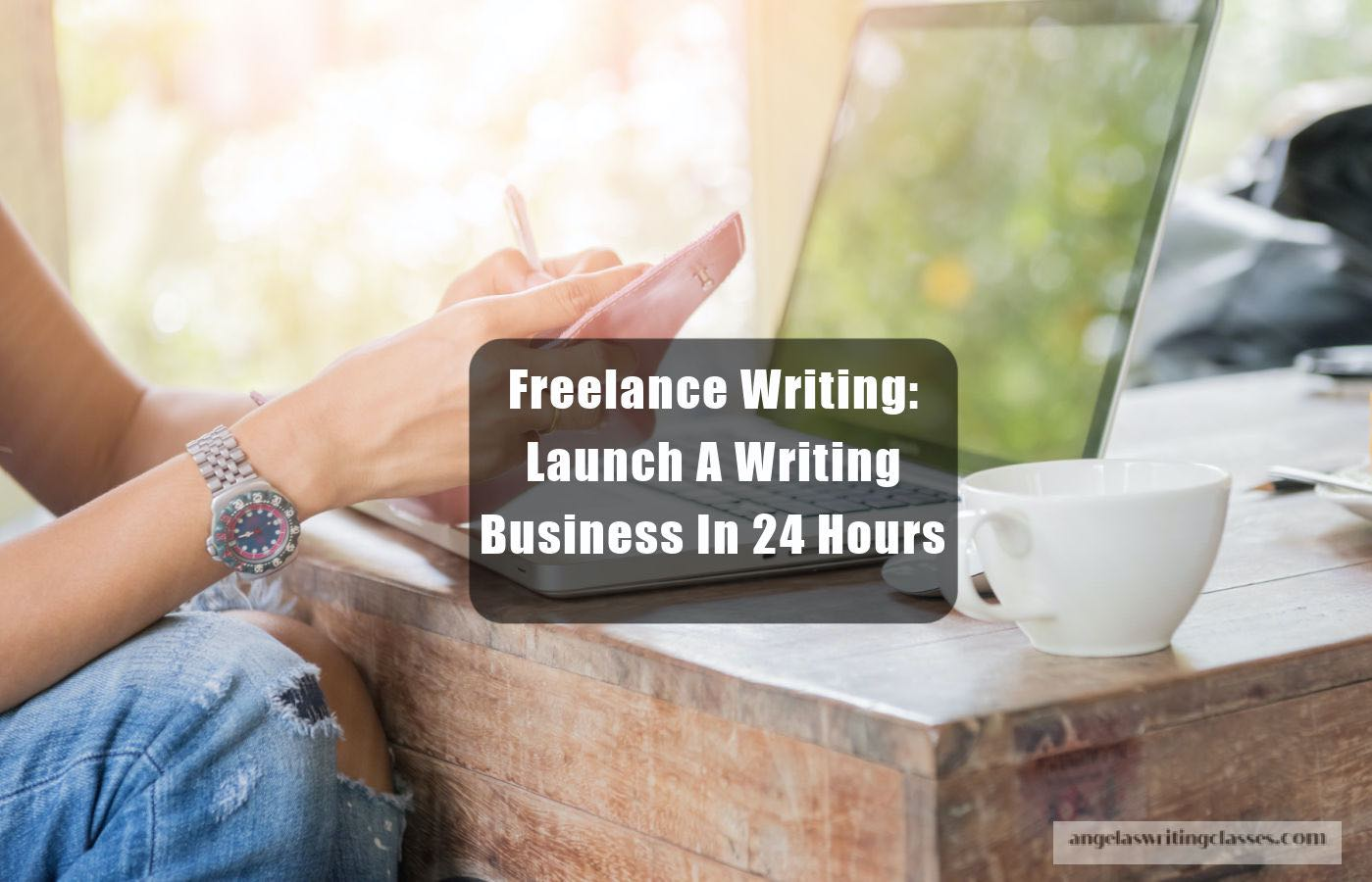 Freelance Writing: Launch A Writing Business In 24 Hours