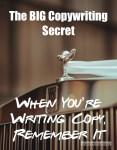 Big Copywriting Secret: When You're Writing Copy, Remember It