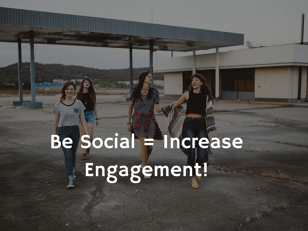 Be Social and Increase Engagement