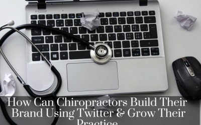 How Can Chiropractors Build Their  Brand Using Twitter & Grow Their Practice