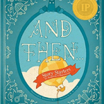 Book cover: And Then: Story Starters: 20 Imaginative Beginnings