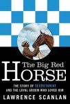 Book Cover Art for: The Big Red Horse: The Story of Secretariat and the Loyal Groom Who Loved Him