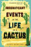 Book cover: Insignificant Events in the life of a Cactus by Dusti Bowling