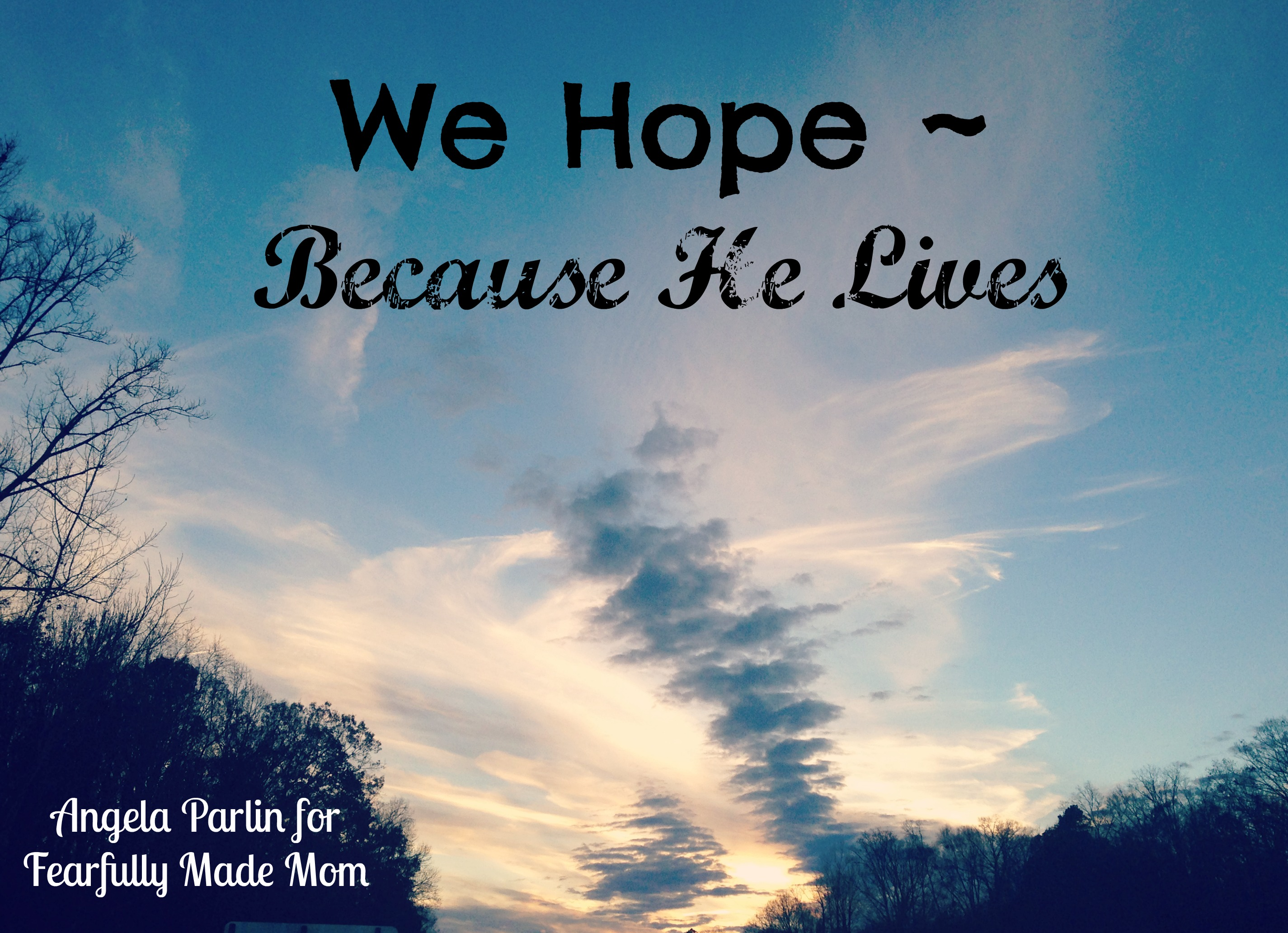 Hope Deepest Why Because He Lives