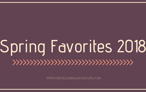 Spring Favorites 2018 - Food, Fitness, Accessories