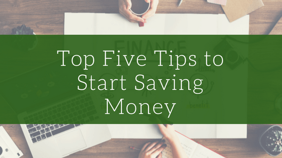 Top Five Tips to Start Saving Money