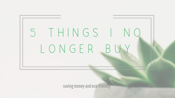 5 Things I No Longer Buy