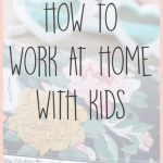 How to Work at Home with Kids