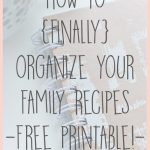 How to Finally Organize Your Family Recipes {with a FREE Printable!}