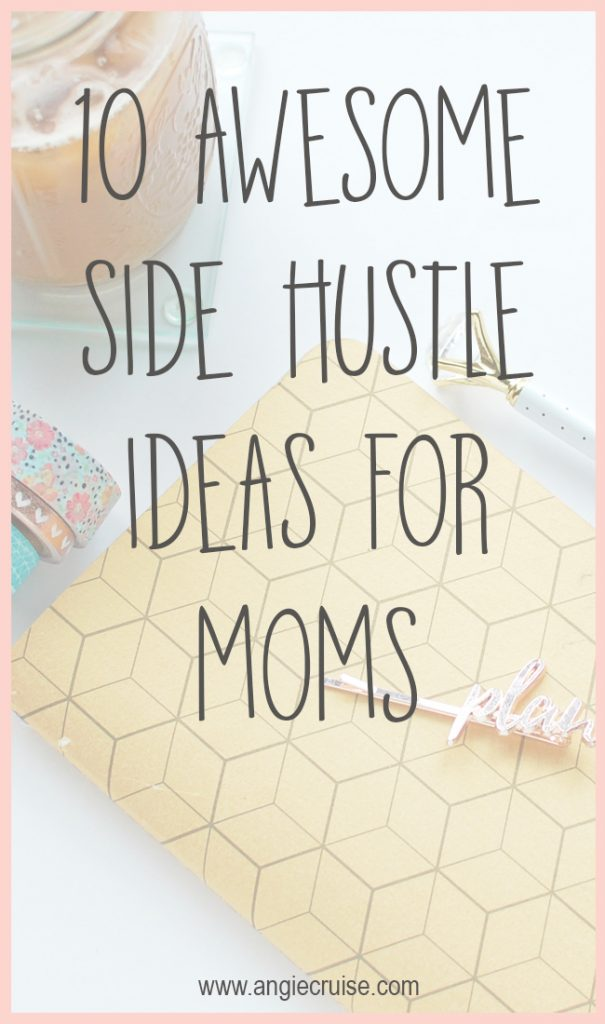 10 best side hustle ideas for moms angie cruise blog