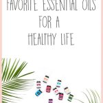 My Top 5 Favorite Essential Oils for a Healthy Life