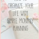 How to Organize Your Life with Simple Monthly Planning