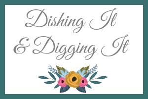 Dishing It & Digging It {115}