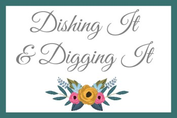 Dishing It & Digging It {125}