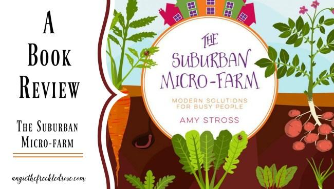 A Book Review: The Suburban Micro-Farm | angiethefreckledrose.com