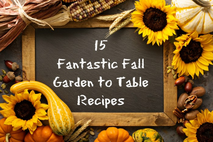 15 Fantastic Fall Garden to Table Recipes