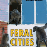 Feral Cities: Adventures with Animals in the Urban Jungle