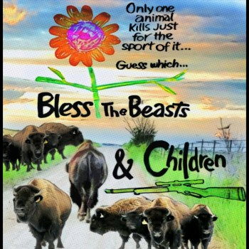 Bless the beasts and the children buffalo and bison