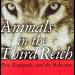 Animals In The Third Reich:  Pets, Scapegoats, and the Holocaust