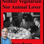 Hitler:  Neither Vegetarian Nor Animal Lover,  by Rynn Berry